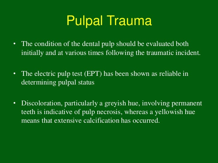 Pulpal Trauma• The condition of the dental pulp should be evaluated both  initially and at various times following the tra...