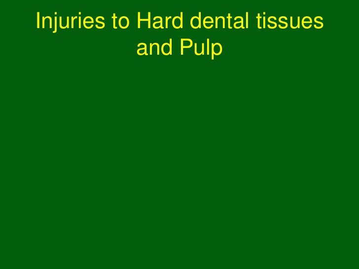 Injuries to Hard dental tissues            and Pulp