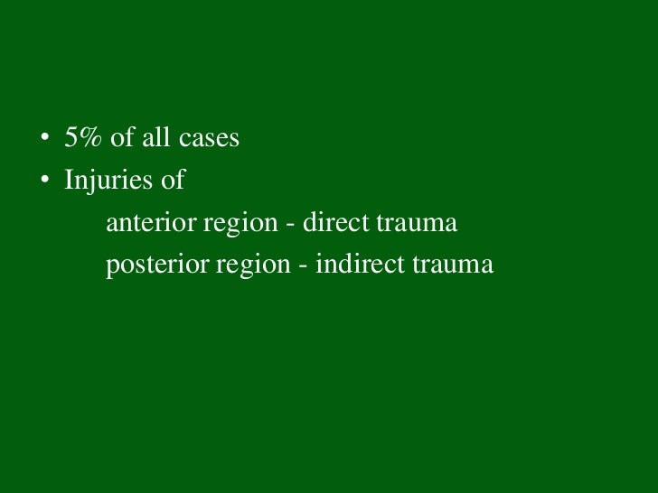 • 5% of all cases• Injuries of      anterior region - direct trauma      posterior region - indirect trauma