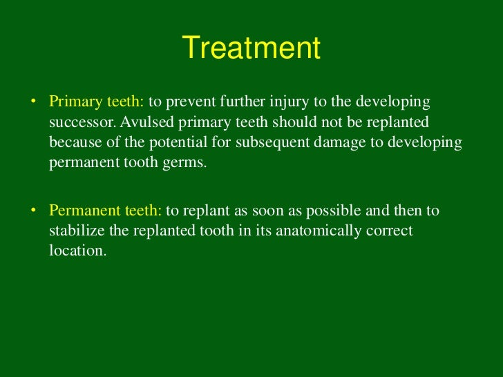 Replanting within 60 min•   Keep tooth moist in saline at all times•   Radiograph: look for alveolar fracture/bone fragmen...
