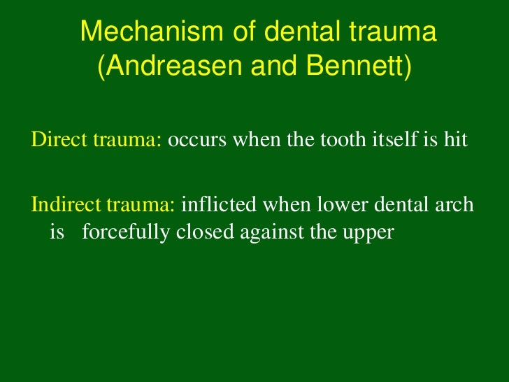 Mechanism of dental trauma      (Andreasen and Bennett)Direct trauma: occurs when the tooth itself is hitIndirect trauma: ...
