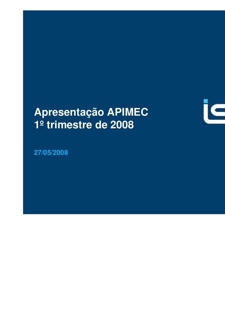 Apresentação APIMEC1º trimestre de 200827/05/2008