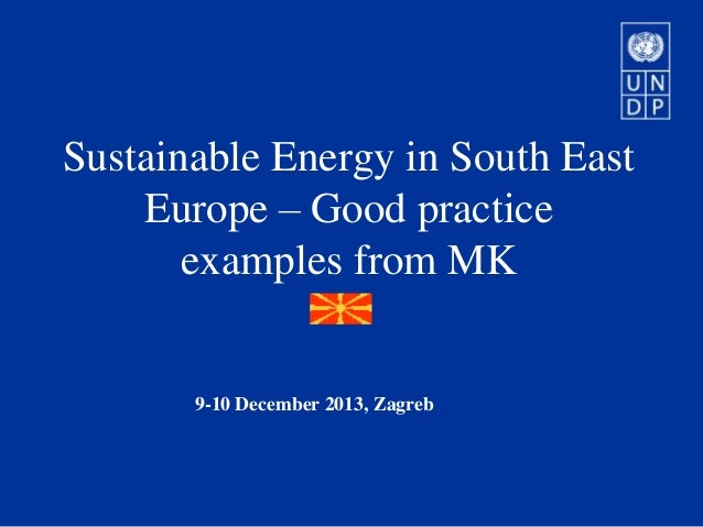 Sustainable Energy in South East Europe – Good practice examples from MK  9-10 December 2013, Zagreb
