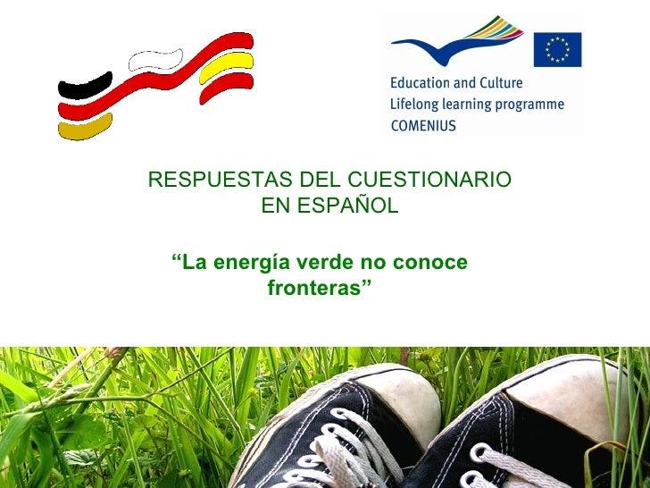 """RESPUESTAS DEL CUESTIONARIO         EN ESPAÑOL   """"La energía verde no conoce           fronteras"""""""