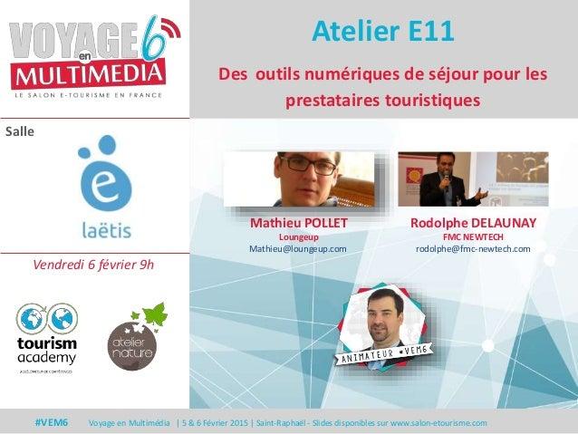 Salle #VEM6 Voyage en Multimédia | 5 & 6 Février 2015 | Saint-Raphaël - Slides disponibles sur www.salon-etourisme.com Des...