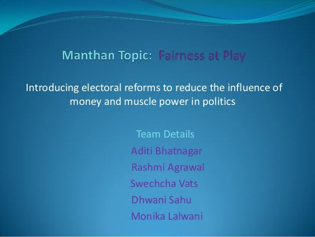 Introducing electoral reforms to reduce the influence of money and muscle power in politics Team Details Aditi Bhatnagar R...