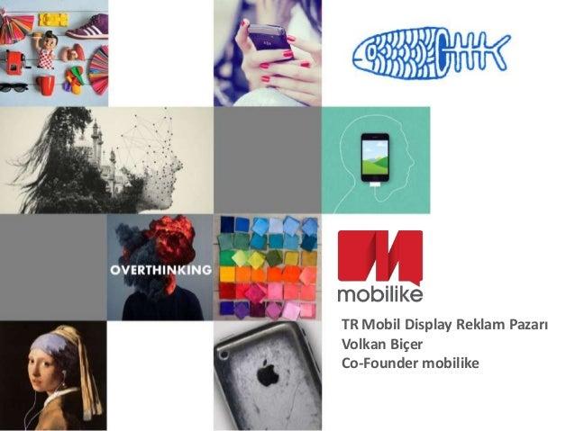 TR Mobil Display Reklam PazarıVolkan BiçerCo-Founder mobilike
