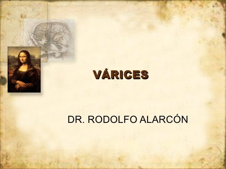 VÁRICES DR. RODOLFO ALARCÓN