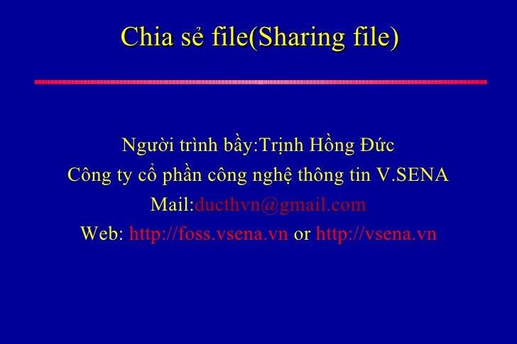 Chia sẻ file(Sharing file) <ul><li>Người trình bầy:Trịnh Hồng Đức </li></ul><ul><li>Công ty cổ phần công nghệ thông tin V....