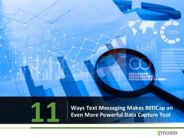 11  Ways  Text  Messaging  Makes  REDCap  an   Even  More  Powerful  Data  Capture  Tool