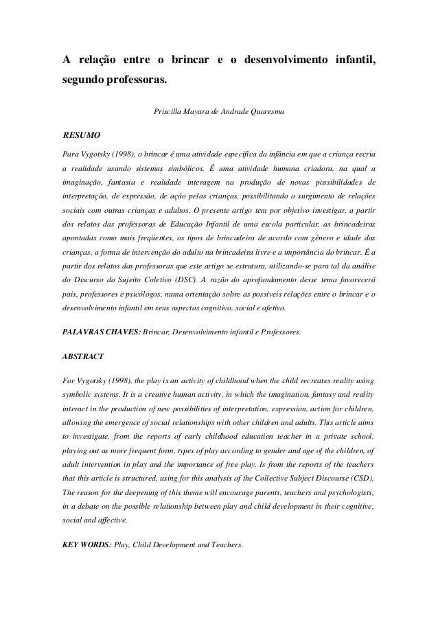 A relação entre o brincar e o desenvolvimento infantil, segundo professoras. Priscilla Mayara de Andrade Quaresma  RESUMO ...