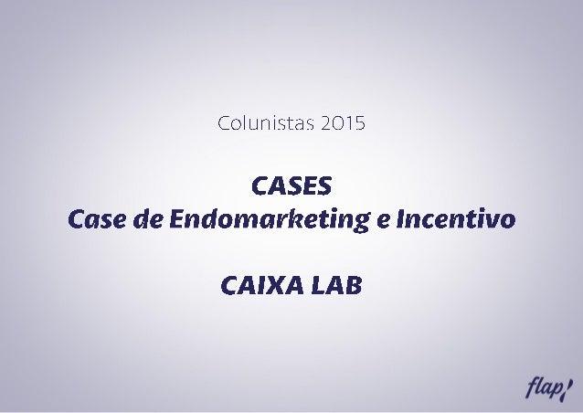 110 Case De Endomarketing E Incentivo Caixa Lab