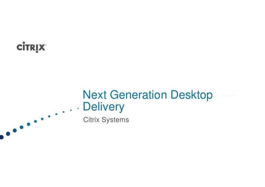 Next Generation Desktop Delivery Citrix Systems