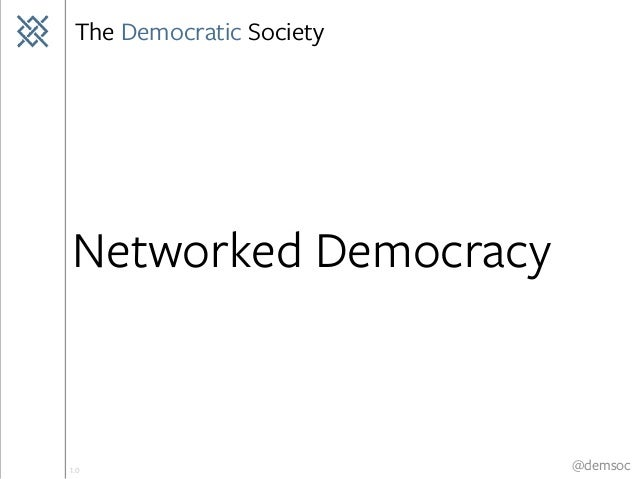 The Democratic Society @demsoc Networked Democracy 1.0