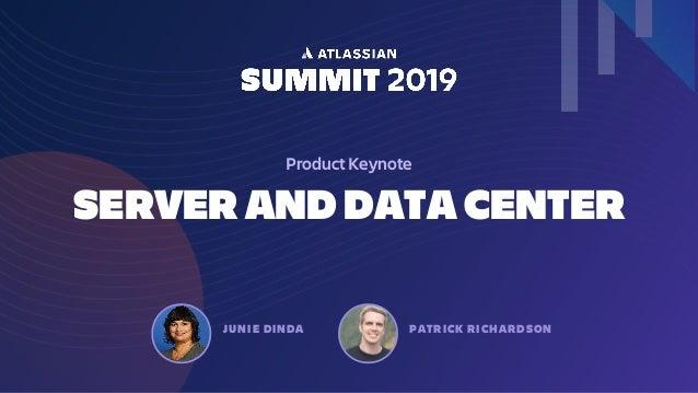 SERVER AND DATA CENTER Product Keynote JUNIE DINDA PATRICK RICHARDSON