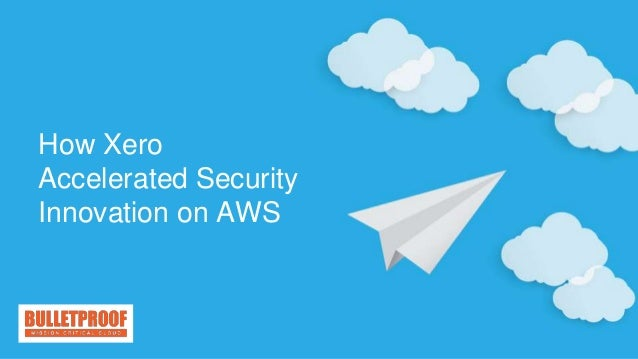 How Xero Accelerated Security Innovation on AWS
