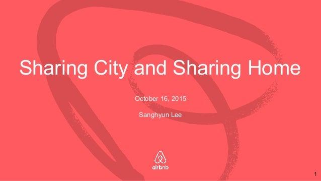 Sharing City and Sharing Home October 16, 2015 Sanghyun Lee 1