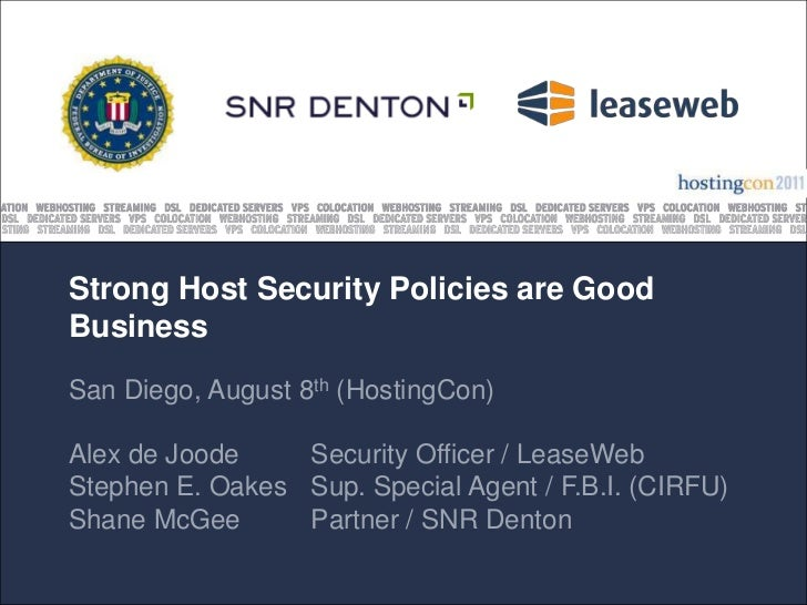 Strong Host Security Policies are GoodBusinessSan Diego, August 8th (HostingCon)Alex de Joode    Security Officer / LeaseW...