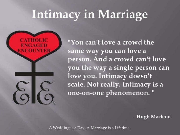 """Intimacy in Marriage            """"You cant love a crowd the            same way you can love a            person. And a cro..."""
