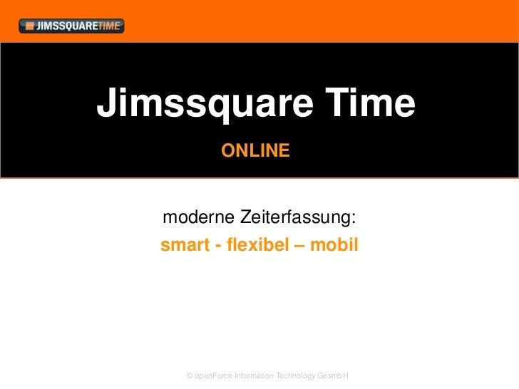Jimssquare Time              ONLINE   moderne Zeiterfassung:   smart - flexibel – mobil      © openForce Information Techn...