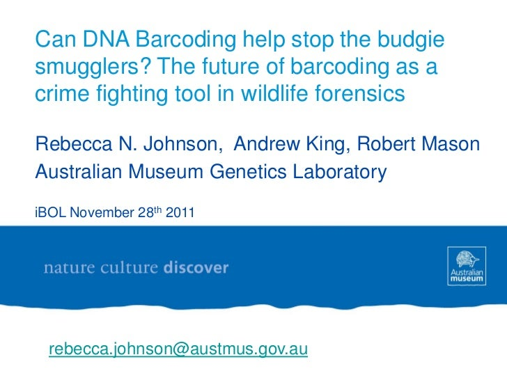 Can DNA Barcoding help stop the budgiesmugglers? The future of barcoding as acrime fighting tool in wildlife forensicsRebe...