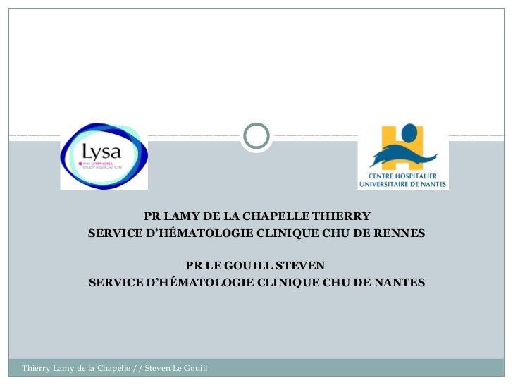 PR LAMY DE LA CHAPELLE THIERRY                SERVICE D'HÉMATOLOGIE CLINIQUE CHU DE RENNES                             PR ...