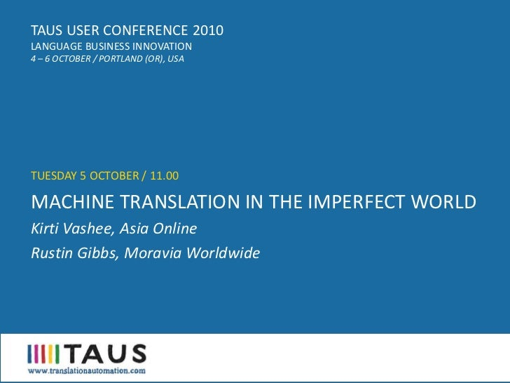 TAUS USER CONFERENCE 2010 LANGUAGE BUSINESS INNOVATION 4 – 6 OCTOBER / PORTLAND (OR), USA     TUESDAY 5 OCTOBER / 11.00  M...