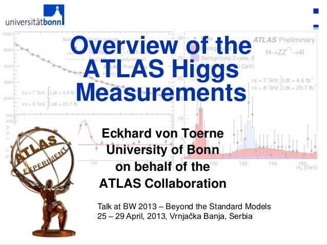 1Eckhard von Toerne, Bonn ATLAS Higgs MeasurementsTalk at BW 2013 – Beyond the Standard Models25 – 29 April, 2013, Vrnjačk...