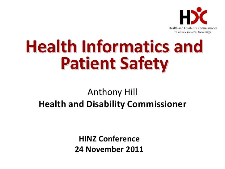 Health Informatics and    Patient Safety            Anthony Hill Health and Disability Commissioner          HINZ Conferen...