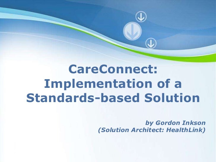 CareConnect:  Implementation of aStandards-based Solution                           by Gordon Inkson             (Solution...