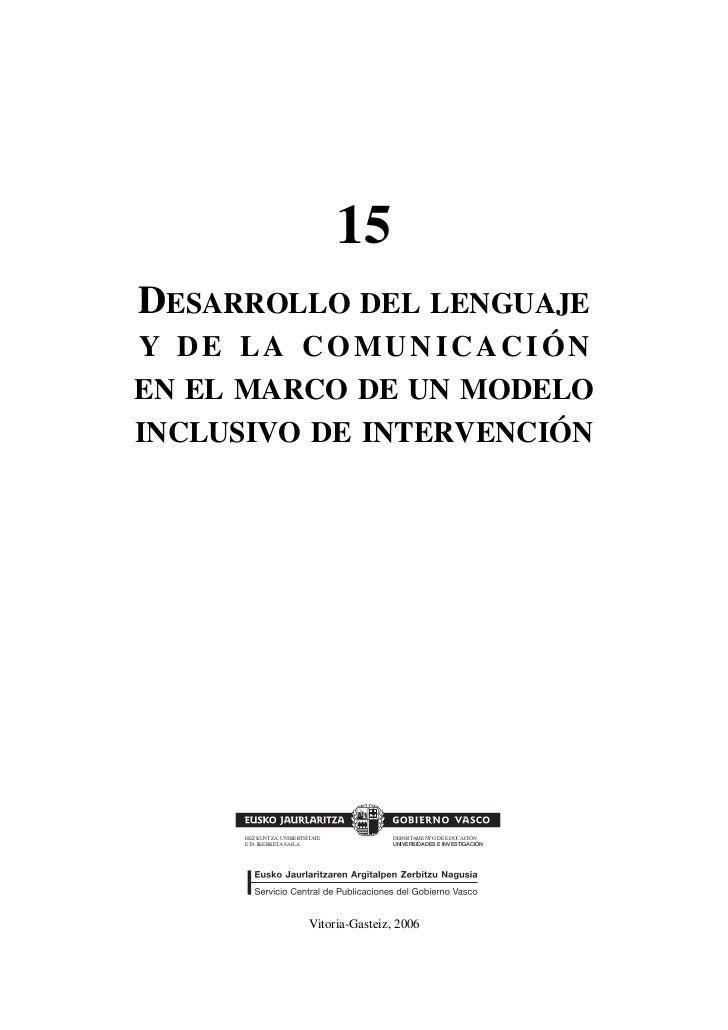 15DESARROLLO DEL LENGUAJEY DE LA COMUNICACIÓNEN EL MARCO DE UN MODELOINCLUSIVO DE INTERVENCIÓN      HEZKUNTZA, UNIBERTSITA...