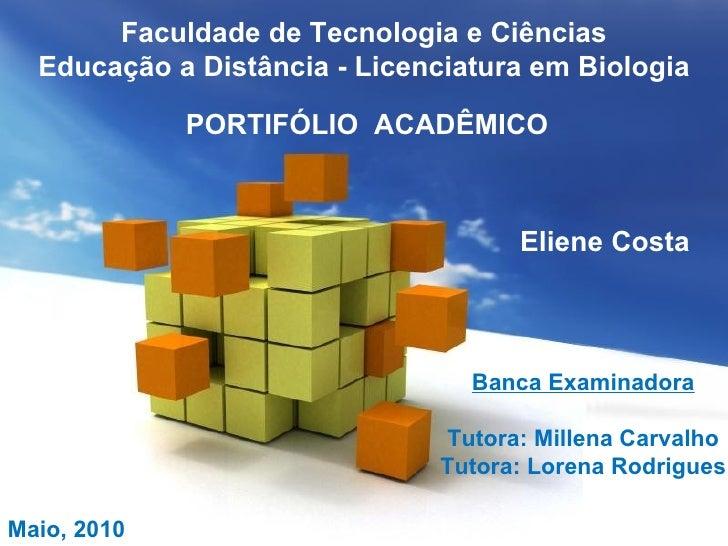 Faculdade de Tecnologia e Ciências Educação a Distância - Licenciatura em Biologia PORTIFÓLIO  ACADÊMICO Eliene Costa Banc...