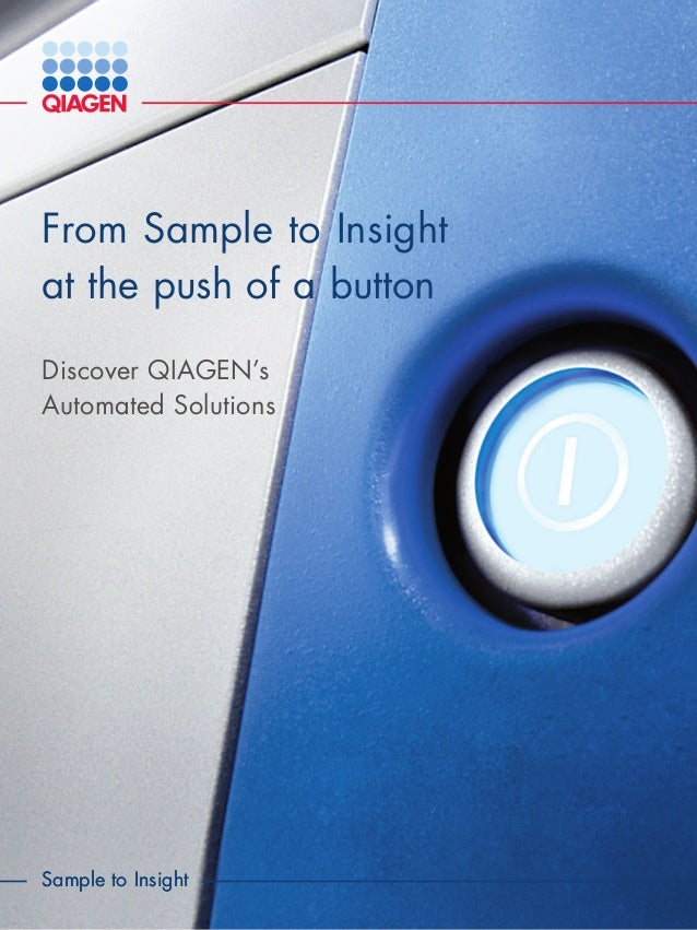 From Sample to Insight at the push of a button Discover QIAGEN's Automated Solutions Sample to InsightSample to Insight