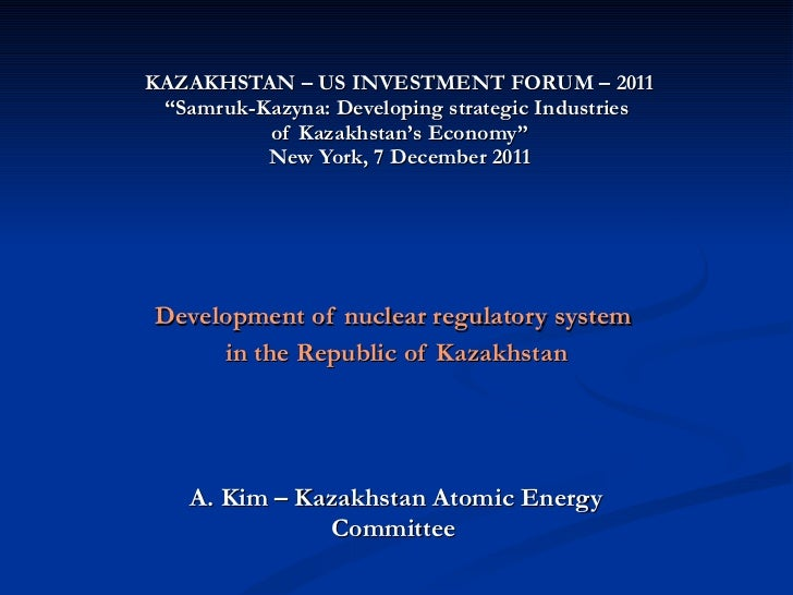 "KAZAKHSTAN – US INVESTMENT FORUM – 2011 ""Samruk-Kazyna: Developing strategic Industries  of Kazakhstan's Economy"" New York..."