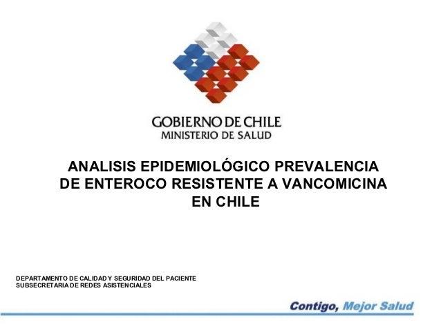 ANALISIS EPIDEMIOLÓGICO PREVALENCIA           DE ENTEROCO RESISTENTE A VANCOMICINA                           EN CHILEDEPAR...