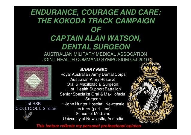 ENDURANCE, COURAGE AND CARE: THE KOKODA TRACK CAMPAIGN OF CAPTAIN ALAN WATSON, DENTAL SURGEON AUSTRALIAN MILITARY MEDICAL ...