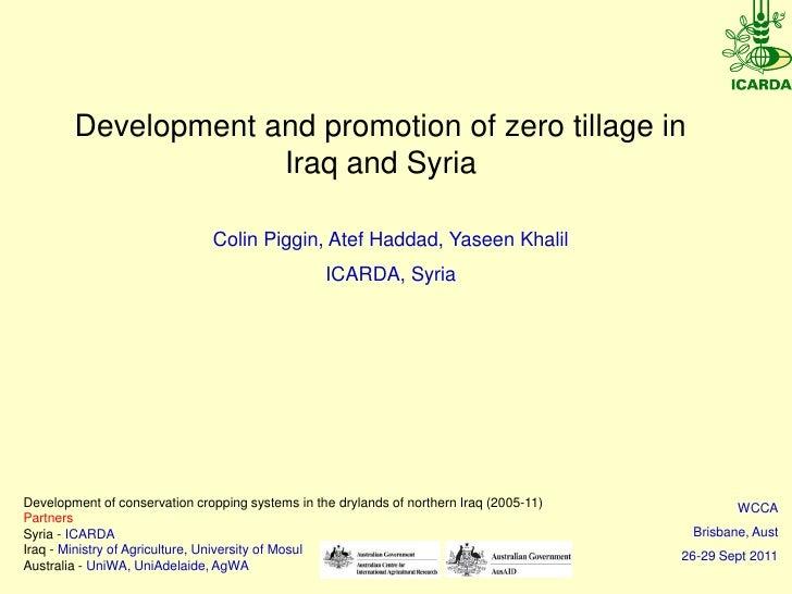 Development and promotion of zero tillage in                     Iraq and Syria                               Colin Piggin...