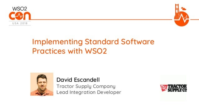 Tractor Supply Company Lead Integration Developer Implementing Standard Software Practices with WSO2 David Escandell