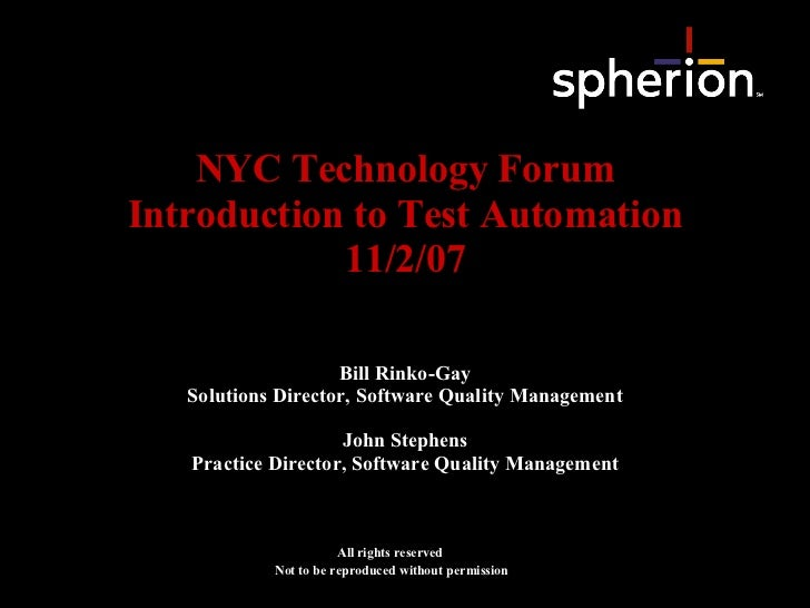 NYC Technology Forum Introduction to Test Automation 11/2/07 All rights reserved Not to be reproduced without permission B...