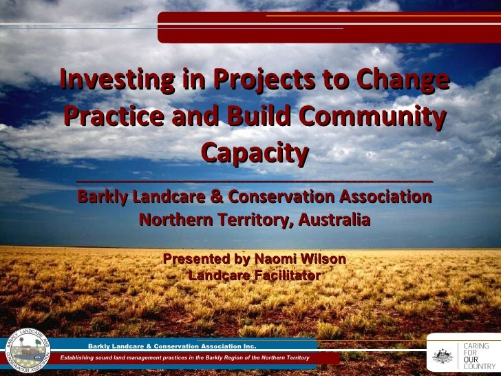 Presented by Naomi Wilson Landcare Facilitator Investing in Projects to Change Practice and Build Community Capacity _____...