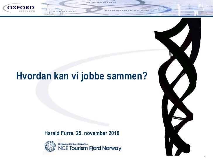 Hvordan kan vi jobbe sammen?      Harald Furre, 25. november 2010                                        1