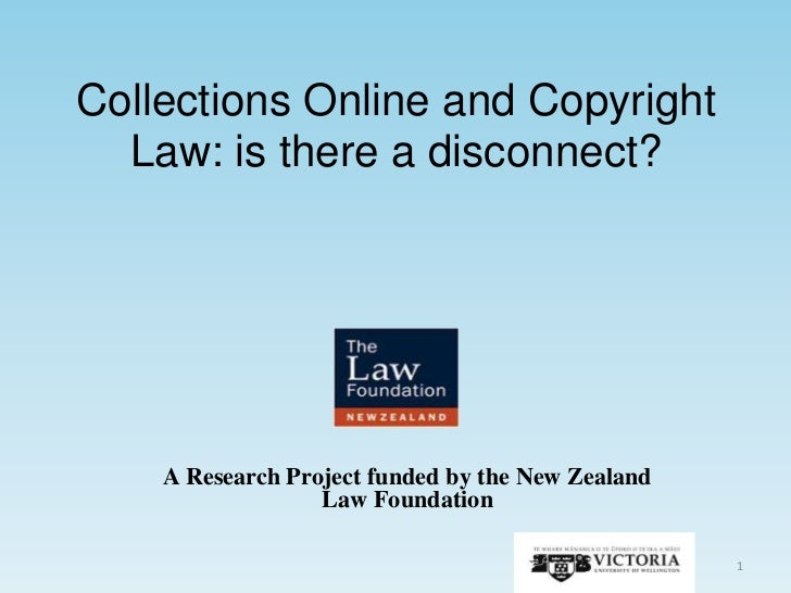 Collections Online and Copyright  Law: is there a disconnect?    A Research Project funded by the New Zealand             ...