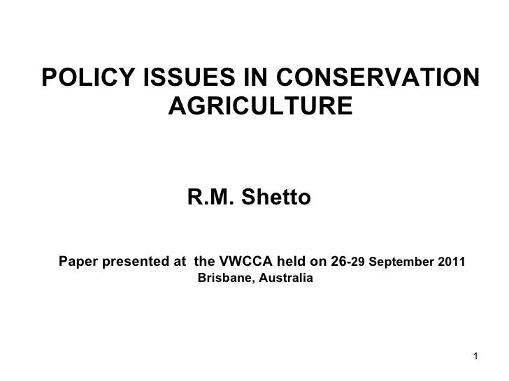 POLICY ISSUES IN CONSERVATION AGRICULTURE R.M. Shetto  Paper presented at  the VWCCA held on 26 -29 September  2011 Brisba...