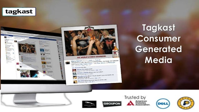 Tagkast Consumer Generated Media  Trusted by