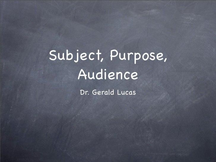 Subject, Purpose,     Audience     Dr. Gerald Lucas