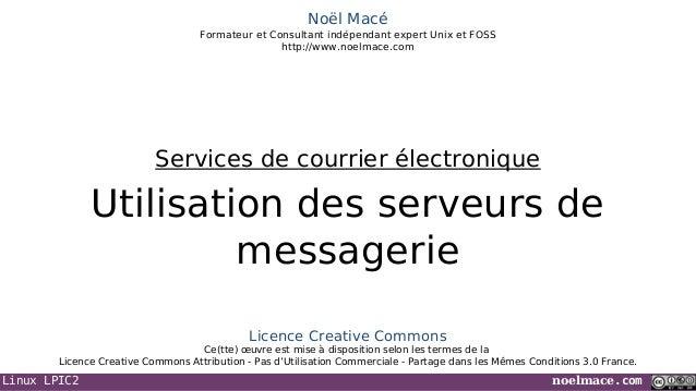 Linux LPIC2 noelmace.com Noël Macé Formateur et Consultant indépendant expert Unix et FOSS http://www.noelmace.com Utilisa...