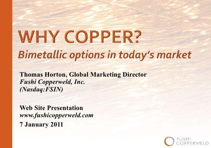 Thomas Horton, Global Marketing Director Fushi Copperweld, Inc.  (Nasdaq:FSIN) Web Site Presentation www.fushicopperweld.c...