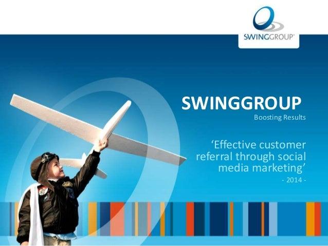 SWINGGROUP  Boosting Results  'Effective customer  referral through social  media marketing'  - 2014 -
