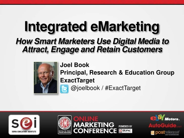 Integrated eMarketing     How Smart Marketers Use Digital Media to      Attract, Engage and Retain Customers              ...