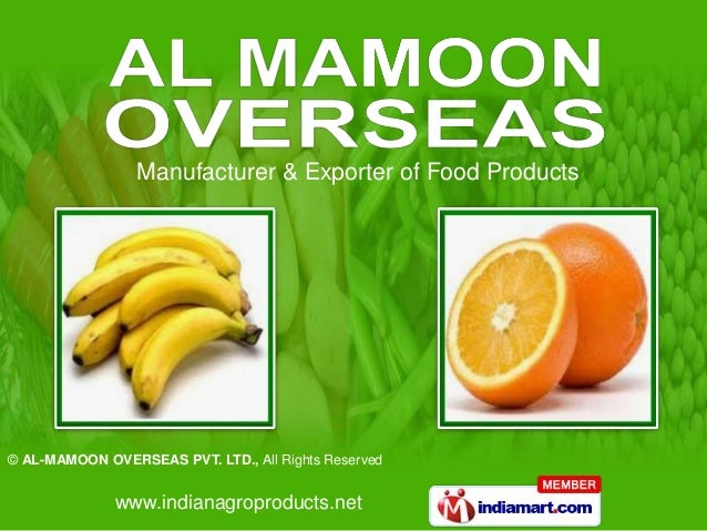 www.indianagroproducts.net © AL-MAMOON OVERSEAS PVT. LTD., All Rights Reserved Manufacturer & Exporter of Food Products